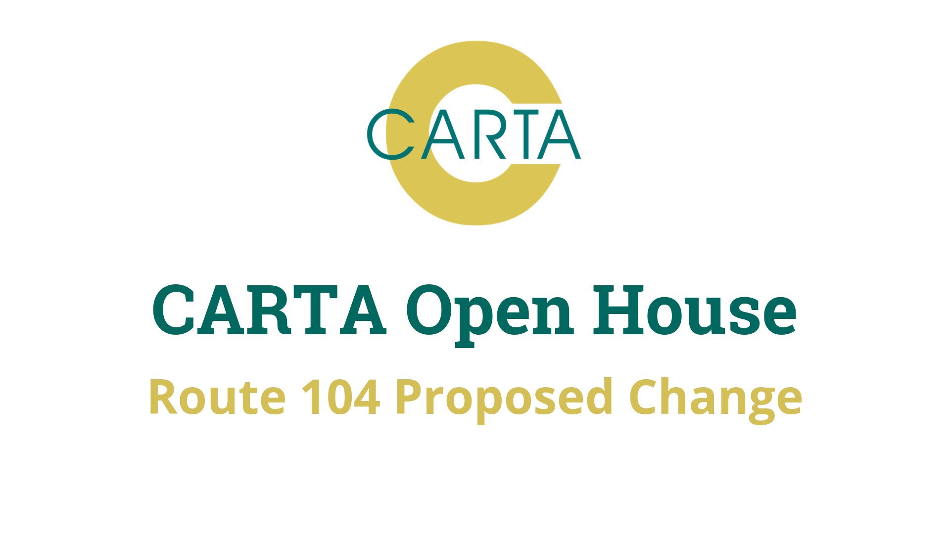 CARTA Open House – Route 104 Proposed Change